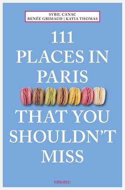111 Places in Paris That You Shouldn't Miss von Canac,  Sybil, Grimaud,  Renée, Thomas,  Katia