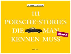 111 Porsche-Stories, die man kennen muss, Band 2 von Mueller,  Wilfried