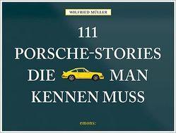 111 Porsche-Stories die man kennen muss von Mueller,  Wilfried