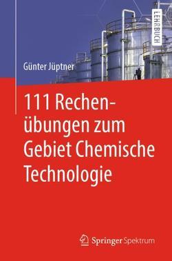 111 Rechenübungen zum Gebiet Chemische Technologie von Jüptner,  Günter