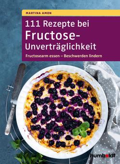 111 Rezepte bei Fructose-Unverträglichkeit von Amon,  Martina
