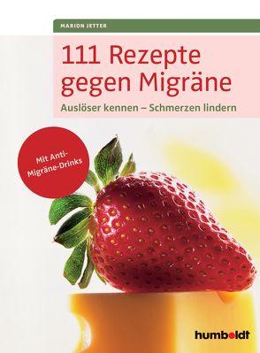 111 Rezepte gegen Migräne von Jetter,  Marion