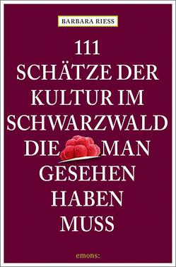 111 Schätze der Kultur im Schwarzwald, die man gesehen haben muss von Riess,  Barbara