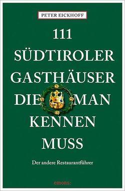 111 Südtiroler Gasthäuser, die man kennen muss von Eickhoff,  Peter