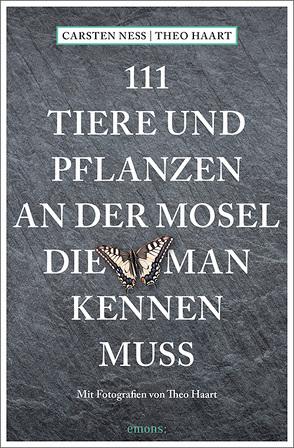111 Tiere und Pflanzen an der Mosel, die man kennen muss von Haart,  Theo, Neß,  Carsten