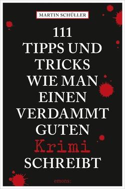 111 Tipps und Tricks, wie man einen verdammt guten Krimi schreibt von Schüller,  Martin