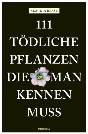 111 tödliche Pflanzen, die man kennen muss von Blasl,  Klaudia