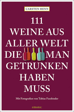 111 Weine aus aller Welt, die man getrunken haben muss von Henn,  Carsten Sebastian