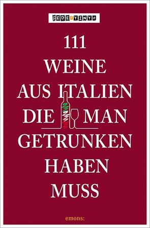 111 Weine aus Italien, die man getrunken haben muss von Fede, Tinto