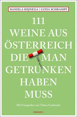111 Weine aus Österreich, die man getrunken haben muss von Dejnega,  Daniela, Fassbinder,  Tobias, Schrampf,  Luzia