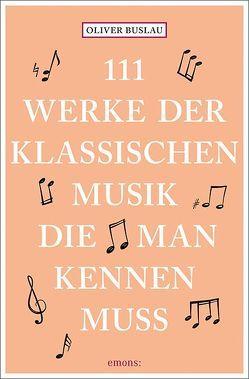 111 Werke der klassischen Musik, die man kennen muss von Buslau,  Oliver