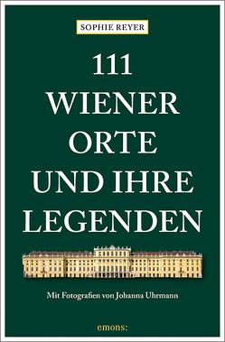 111 Wiener Orte und ihre Legenden von Reyer,  Sophie, Uhrmann,  Johanna