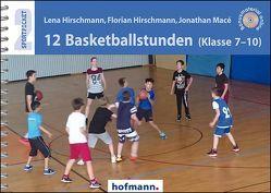 12 Basketballstunden (Klasse 7-10) von Hirschmann,  Florian, Hirschmann,  Lena, Macé,  Jonathan