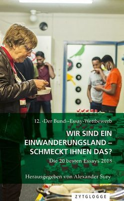 12. ‹Der Bund›-Essay-Wettbewerb: Wir sind ein Einwanderungsland – schmeckt Ihnen das? von Sury,  Alexander
