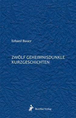 12 geheimnisdunkle Kurzgeschichten von Bauer,  Erhard