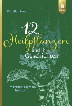 12 Heilpflanzen und ihre Geschichten von Burckhardt,  Coco