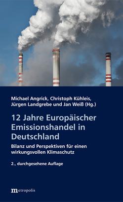 12 Jahre Europäischer Emissionshandel in Deutschland von Angrick,  Michael, Kühleis,  Christoph, Landgrebe,  Jürgen, Weiß,  Jan