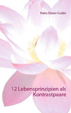 12 Lebensprinzipien als Kontrastpaare von Goder,  Hans-Dieter