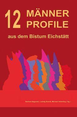 12 Männer Profile aus dem Bistum Eichstätt von Bagorski,  Barbara, Brandl,  Ludwig, Heberling,  Michael