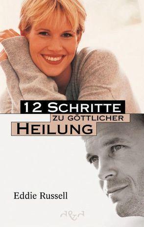 12 Schritte zu göttlicher Heilung von Dörflinger,  Elisabeth, Russell,  Eddie