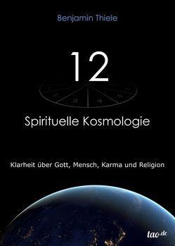 12 – Spirituelle Kosmologie von Thiele,  Benjamin