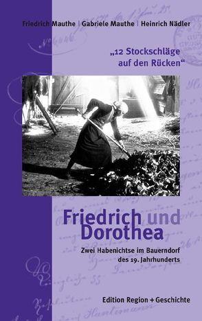 """""""12 Stockschläge auf den Rücken"""" – Friedrich und Dorothea von Brieden,  Hubert, Mauthe,  Friedrich, Mauthe,  Gabriele, Nädler,  Heinrich"""