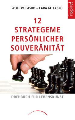 12 Strategeme persönlicher Souveränität von Lasko,  Lara M., Lasko,  Wolf W.
