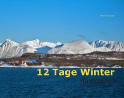 12 Tage Winter – Hurtigruten von Frauchiger,  Peter
