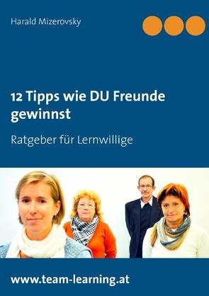 12 Tipps wie DU Freunde gewinnst von Mizerovsky,  Harald