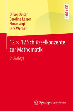12 × 12 Schlüsselkonzepte zur Mathematik von Deiser,  Oliver, Lasser,  Caroline, Vogt,  Elmar, Werner,  Dirk