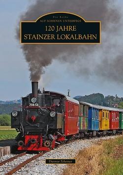 120 Jahre Stainzer Lokalbahn von Zehetner,  Dietmar