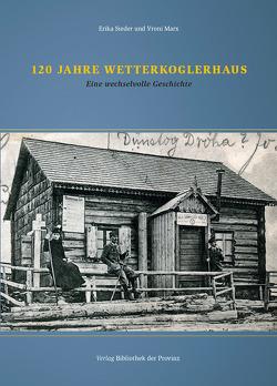 120 Jahre Wetterkoglerhaus von Marx,  Vroni, Sieder,  Erika
