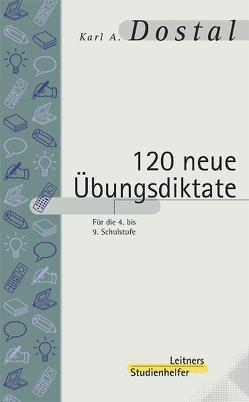 120 neue Übungsdiktate von Dostal,  Karl A