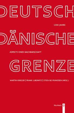 1200 Jahre deutsch-dänische Grenze von Frandsen,  Steen Bo, Krieger,  Martin, Lubowitz,  Frank