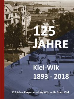 125 Jahre Kiel-Wik. 1893 – 2018 von Maritimes Viertel - Kultur am Kanal e.V.