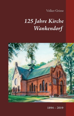 125 Jahre Kirche Wankendorf von Griese,  Volker