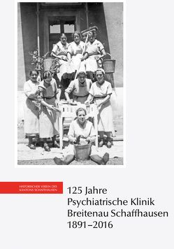 125 Jahre Psychiatrische Klinik Breitenau Schaffhausen, 1891–2016
