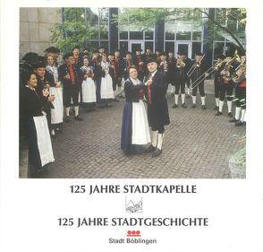 125 Jahre Stadtkapelle – 125 Jahre Stadtgeschichte von Scholz,  Günter, Vogelgsang,  Alexander, Zitter,  Miriam