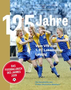 125 Jahre. Vom VfB zum 1. FC Lokomotive Leipzig von Franke,  Thomas, Hofmann,  Marko, Löffler,  Matthias