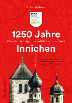 1250 Jahre Innichen – Eine Festschrift zum Jubiläumsjahr 2019 von Kühebacher,  Egon
