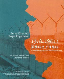 13. August 1961: Mauerbau von Birthler,  Marianne, Eisenfeld,  Bernd, Engelmann,  Roger, Hubert,  Doris, Teske,  Regina, Weber,  Gudrun