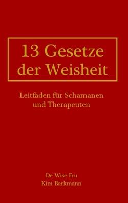 13 Gesetze der Weisheit von Barkmann,  Kim