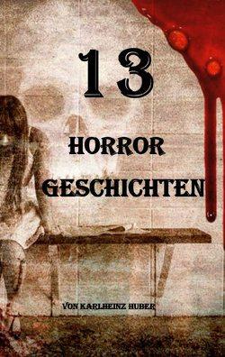 13 Horrorgeschichten von Huber,  Karlheinz