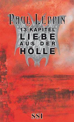13 Kapitel Liebe aus der Hölle von Bauer,  Markus, Giger,  H R, Hadwiger,  Julia, Hoffmann,  Dierk, Leppin,  Paul, Schmidt,  Rolf