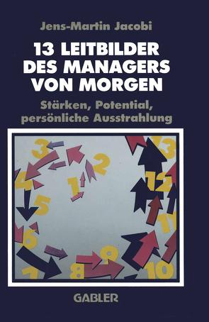 13 Leitbilder des Managers von Morgen von Jacobi,  Jens-Martin