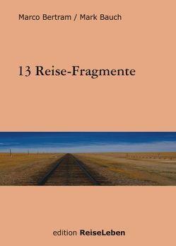 13 Reise-Fragmente von Bauch,  Mark, Bertram,  Marco