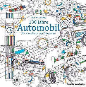 130 Jahre Automobil von Gehrke,  Tom H.