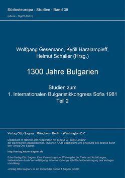 1300 Jahre Bulgarien. Studien zum 1. Internationalen Bulgaristikkongress Sofia 1981. Teil 2 (= Bulgarische Sammlung, Bd. 3) von Gesemann,  Wolfgang, Haralampieff,  Kyrill, Schaller,  Helmut