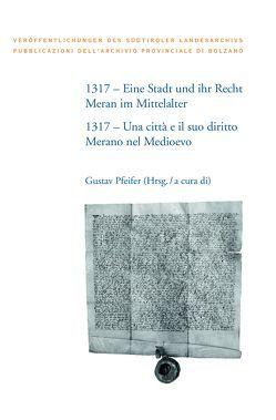 1317 – Eine Stadt und ihr Recht: Meran im Mittelalter von Pfeifer,  Gustav