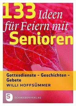 133 Ideen für Feiern mit Senioren von Willi Hoffsümmer